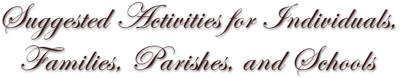 Suggested Activities for Individuals, Families, Parishes, and Schools