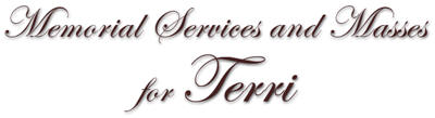 Memorial Services and Masses for Terri