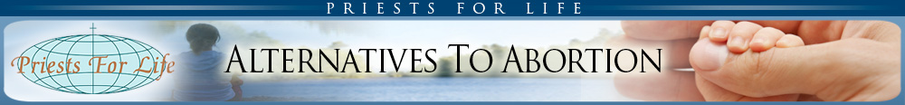 Priests for Life - Alternatives to Abortion
